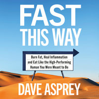 Fast This Way: Burn Fat, Heal Inflammation and Eat Like the High-Performing Human You Were Meant to Be - Dave Asprey