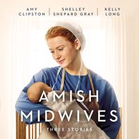 Amish Midwives - Kelly Long, Amy Clipston, Shelley Shepard Gray