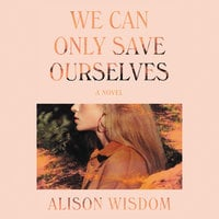We Can Only Save Ourselves - Alison Wisdom