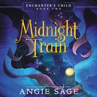 Enchanter's Child, Book Two: Midnight Train - Angie Sage