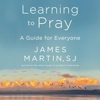 Learning to Pray: A Guide for Everyone - James Martin