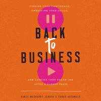 Back to Business: Finding Your Confidence, Embracing Your Skills, and Landing Your Dream Job After a Career Pause - Sarah Duenwald, Nancy McSharry Jensen