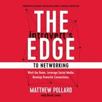 The Introvert's Edge to Networking: Work the Room. Leverage Social Media. Develop Powerful Connections - Matthew Pollard