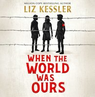 When The World Was Ours: A book about finding hope in the darkest of times - Liz Kessler