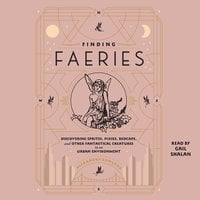 Finding Faeries: Discovering Sprites, Pixies, Redcaps, and Other Fantastical Creatures in an Urban Environment - Alexandra Rowland