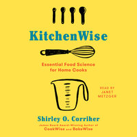 KitchenWise: Essential Food Science for Home Cooks - Shirley O. Corriher