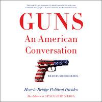 Guns, an American Conversation: How to Bridge Political Divides - The Editors at Spaceship Media