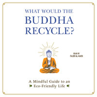 What Would the Buddha Recycle?: A Mindful Guide to an Eco-Friendly Life - Adams Media