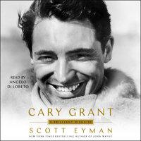 Cary Grant: A Brilliant Disguise - Scott Eyman