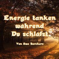 Energie tanken während Du schläfst - Uwe Borchers