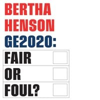 GE2020: Fair or Foul? - Bertha Henson