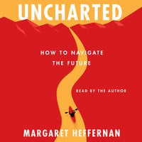 Uncharted: How to Navigate the Future - Margaret Heffernan