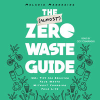 The (Almost) Zero-Waste Guide: 100+ Tips for Reducing Your Waste Without Changing Your Life - Melanie Mannarino