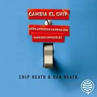 Cambia el chip - Dan Heath, Chip Heath