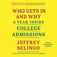 Who Gets In and Why: A Year Inside College Admissions - Jeffrey Selingo