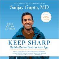 Keep Sharp: How to Build a Better Brain at Any Age - Sanjay Gupta