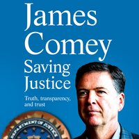 Saving Justice: Truth, Transparency, and Trust - James Comey