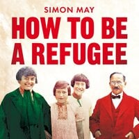 How to Be a Refugee: One Family's Story of Exile and Belonging - Simon May