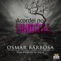 Acordei no Umbral - Osmar Barbos, Osmar Barbosa