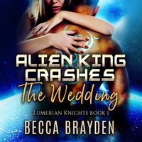 Alien King Crashes the Wedding - Becca Brayden