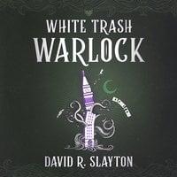 White Trash Warlock - David R. Slayton
