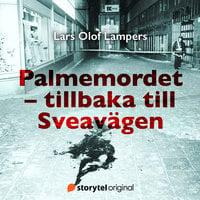 Palmemordet - tillbaka till Sveavägen - Lars Olof Lampers