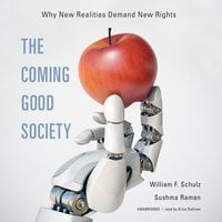 The Coming Good Society: Why New Realities Demand New Rights - William F. Schulz, Sushma Raman