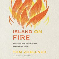Island on Fire: The Revolt That Ended Slavery in the British Empire - Tom Zoellner