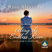 Along the Endless River - Rose Alexander