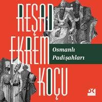 Osmanlı Padişahları - Reşad Ekrem Koçu