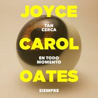 Tan cerca en todo momento siempre (acento castellano) - Joyce Carol Oates