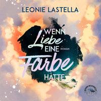 Wenn Liebe eine Farbe hätte - Leonie Lastella