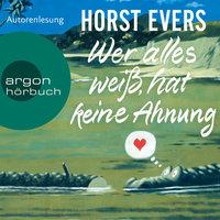 Wer alles weiß, hat keine Ahnung - Horst Evers