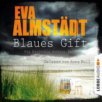 Blaues Gift: Pia Korittkis dritter Fall - Eva Almstädt