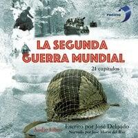 La Segunda Guerra Mundial - José Delgado