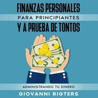 Finanzas Personales Para Principiantes Y A Prueba De Tontos - Giovanni Rigters