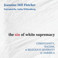 The Sin of White Supremacy: Christianity, Racism, & Religious Diversity in America - Jeannine Hill Fletche