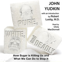 Pure, White and Deadly: How Sugar is Killing Us and What We Can Do to Stop it - John Yudkin