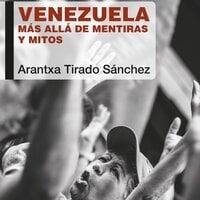 Venezuela. Más allá de mentiras y mitos - Arantxa Tirado