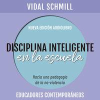 Disciplina inteligente en la escuela. Hacia una pedagogía de la no-violencia - Vidal Schmill