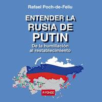 Entender la Rusia de Putin. De la humillación al restablecimiento - Rafael Poch-de-Feliu