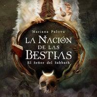 La nación de las bestias. El Señor del Sabbath - Mariana Palova