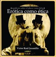 Ética como erótica - Victor Raúl Jaramillo
