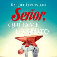 Señor, quítame lo bruto - Raquel Levinstein