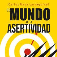 El mundo de la asertividad. Cómo llevarse bien con todos - Carlos Nava