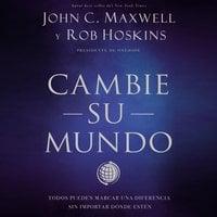 Cambie su mundo - John C. Maxwell, Rob Hoskins