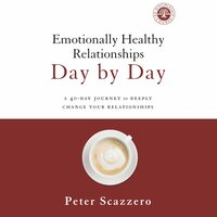 Emotionally Healthy Relationships Day by Day: A 40-Day Journey to Deeply Change Your Relationships - Peter Scazzero