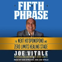 The Fifth Phrase: The Next Ho'oponopono and Zero Limits Healing Stage - Joe Vitale