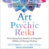 The Art of Psychic Reiki: Developing Your Intuitive and Empathic Abilities for Energy Healing - Lisa Campion
