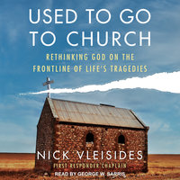 Used to Go to Church: Rethinking God on the Frontline of Life's Tragedies - Nick Vleisides